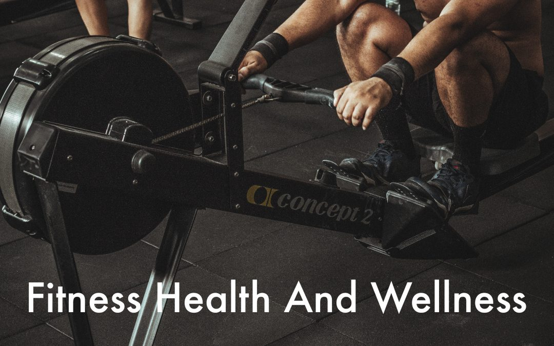 Fitness Health and Wellness